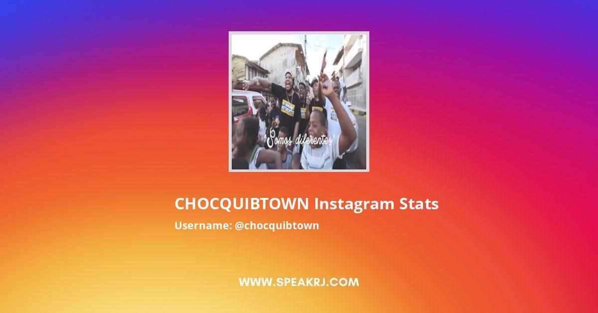 CHOCQUIBTOWN Instagram Stats