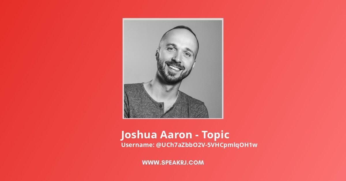 Joshua Aaron - Topic YouTube Channel Stats